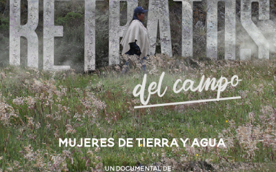 """Retratos del Campo: Mujeres de Tierra y Agua"""", un documental sobre la relación entre cambio climático y género"""